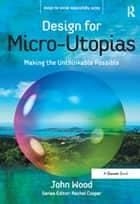 Design for Micro-Utopias - Making the Unthinkable Possible ebook by John Wood