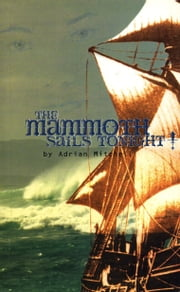 The Mammoth Sails Tonight! ebook by Adrian Mitchell