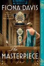 The Masterpiece - A Novel ebook by Fiona Davis