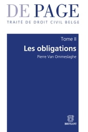 Traité de droit civil belge - Tome II : Les obligations. Volumes 1 à 3 ebook by Pierre Van Ommeslaghe