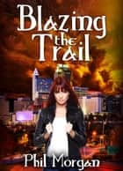 Blazing the Trail ebook by Phil Morgan