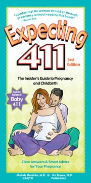 Expecting 411 (3rd edition) - Clear Answers & Smart Advice for Your Pregnancy ebook by Dr. Michele Hakakha & Dr. Ari Brown