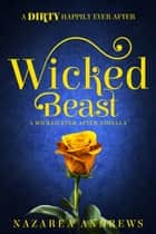 Wicked Beast - Wicked Ever After, #2 ebook by Nazarea Andrews