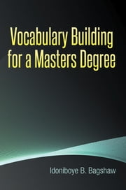 Vocabulary Building for a Masters Degree ebook by Idoniboye B. Bagshaw