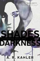 Shades of Darkness ebook by A. R. Kahler