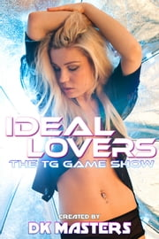 Ideal Lovers: The TG Game Show ebook by DK Masters