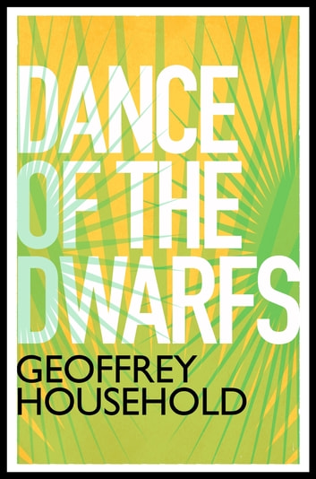Dance of the Dwarfs ebook by Geoffrey Household