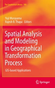 Spatial Analysis and Modeling in Geographical Transformation Process - GIS-based Applications ebook by Yuji Murayama,Rajesh Bahadur Thapa