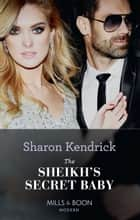 The Sheikh's Secret Baby (Mills & Boon Modern) (Secret Heirs of Billionaires, Book 22) ebook by Sharon Kendrick