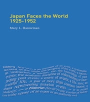 Japan faces the World, 1925-1952 ebook by Mary L. Hanneman