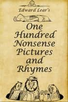 Edward Lear's One Hundred Nonsense Pictures and Rhymes eBook by Edward Lear
