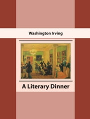 A Literary Dinner ebook by Washington Irving