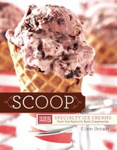 Scoop - 125 Specialty Ice Creams from the Nation's Best Creameries ebook by Ellen Brown