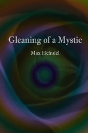 Gleaning of a Mystic ebook by Max Heindel
