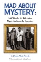 Mad About Mystery: 100 Wonderful Television Mysteries from the Seventies ebook by Donna Marie Nowak