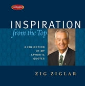 Inspiration From the Top - A Collection of My Favorite Quotes ebook by Zig Ziglar
