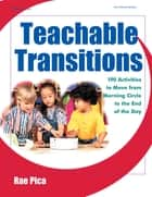 Teachable Transitions - 190 Activities to Move from Morning Circle to the End of the Day ebook by Rae Pica