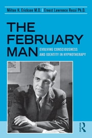The February Man - Evolving Consciousness and Identity in Hypnotherapy ebook by Milton H. Erickson,Ernest Lawrence Rossi