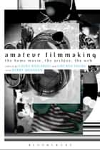Amateur Filmmaking - The Home Movie, the Archive, the Web ebook by Laura Rascaroli, Gwenda Young, Barry Monahan