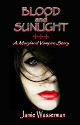 Blood and Sunlight: A Maryland Vampire Story ebook by Jamie Wasserman