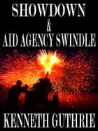 Showdown and Aid Agency Swindle (Two Story Pack) ebook by Kenneth Guthrie