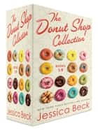 The Donut Shop Collection, Books 1-9 - Glazed Murder; Fatally Frosted; Sinister Sprinkles; Evil Eclairs; Tragic Toppings; Killer Crullers; Drop Dead Chocolate; Powdered Peril; Illegally Iced ebook by Jessica Beck