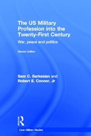 The Us Military Profession Into the 21st Century, 2nd Edn ebook by Sarkesian, Sam Charles