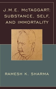 J.M.E. McTaggart - Substance, Self, and Immortality ebook by Ramesh K. Sharma