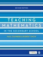 Teaching Mathematics in the Secondary School ebook by Mr Paul Chambers,Robert Timlin