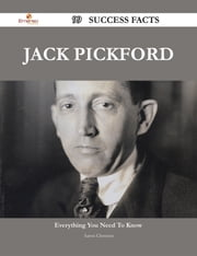Jack Pickford 99 Success Facts - Everything you need to know about Jack Pickford ebook by Aaron Clements