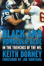 Black and Honolulu Blue - In the Trenches of the NFL ebook by Keith Dorney,Joe Montana