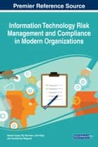 Information Technology Risk Management and Compliance in Modern Organizations ebook by Manish Gupta, Raj Sharman, John Walp,...