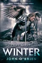 Lifting the Veil: Winter ebook by John O'Brien