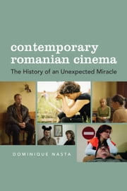 Contemporary Romanian Cinema - The History of an Unexpected Miracle ebook by Dominique Nasta