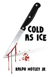 Cold as Ice ebook by Ralph Motley Jr.