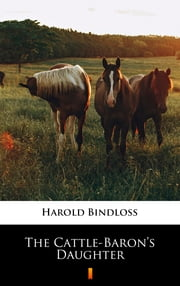 The Cattle-Baron's Daughter ebook by Harold Bindloss, David Axel Ericson
