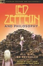 Led Zeppelin and Philosophy - All Will Be Revealed ebook by Scott Calef