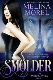 Smolder - The Wereslayers Series - Book Three ebook by Melina Morel