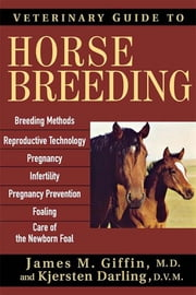 Veterinary Guide to Horse Breeding ebook by James M. Giffin MD,Kjersten Darling DVM