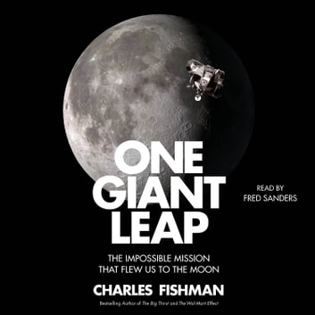 One Giant Leap - The Impossible Mission That Flew Us to the Moon audiobook by Charles Fishman