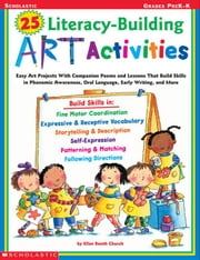 25 Literacy-Building Art Activities: Easy Art Projects With Companion Poems and Lessons That Build Skills in Phonemic Awareness, Oral Language, Early ebook by Church, Ellen Booth