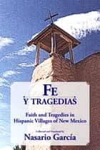 Fe y tragedias: Faith and Tragedies in Hispanic Villages of New Mexico ebook by Nasario Garcia