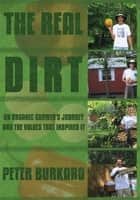 The Real Dirt ebook by Peter Burkard