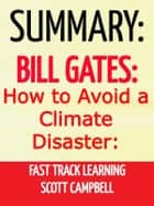 Summary: Bill Gates: How to Avoid a Climate Disaster - The Solutions We Have and the Breakthroughs We Need ebook by Scott Campbell