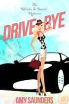 Drive-Bye (The Belinda & Bennett Mysteries, Book Three) ebook by Amy Saunders