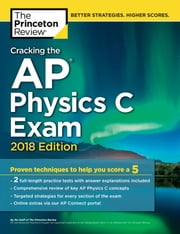 Cracking the AP Physics C Exam, 2018 Edition - Proven Techniques to Help You Score a 5 ebook by Princeton Review