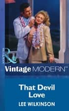 That Devil Love (Mills & Boon Modern) ebook by Lee Wilkinson