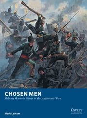 Chosen Men - Military Skirmish Games in the Napoleonic Wars ebook by Mark Latham,Mr Mark Stacey