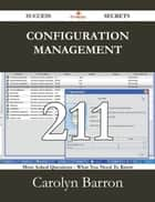 Configuration Management 211 Success Secrets - 211 Most Asked Questions On Configuration Management - What You Need To Know ebook by Carolyn Barron