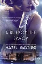 The Girl from The Savoy - A Novel ebook by Hazel Gaynor